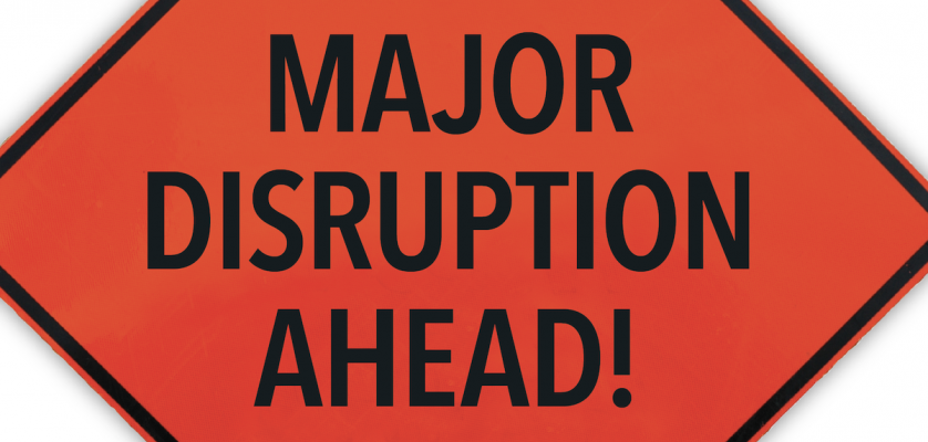 Major Disruption Ahead
